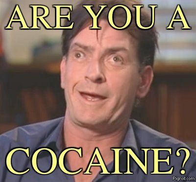 Are you a cocaine?