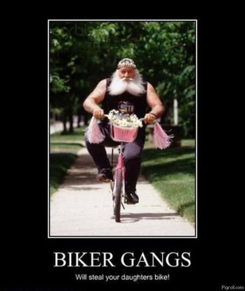 Biker gangs will steal your daughter's bike