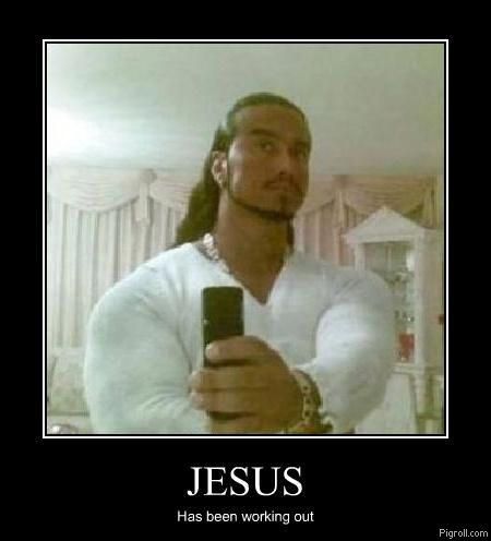 Jesus has been working out