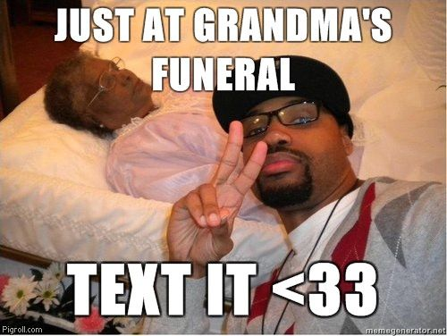 Just at grandma's funeral