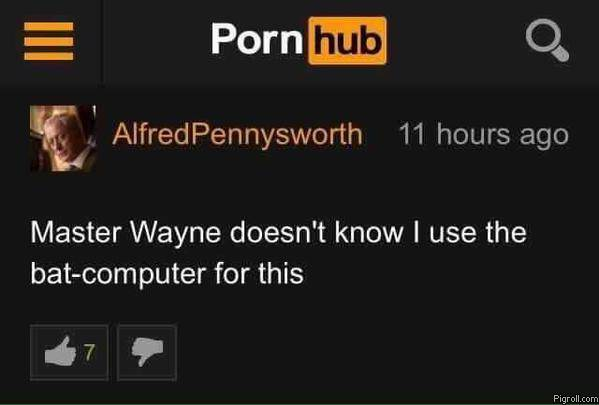 Alfred Pennysworth's comment on PornHub