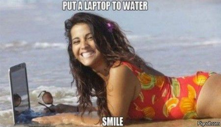 Put a laptop to water, smile