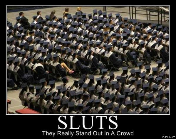 Sluts really stand out in a crowd