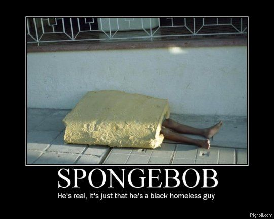 Spongebob is a black homeless guy