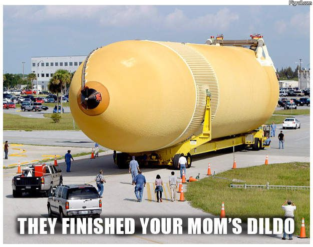 They finished your mom's dildo