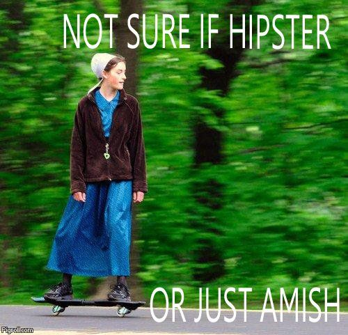 Not sure if hipster or just amish